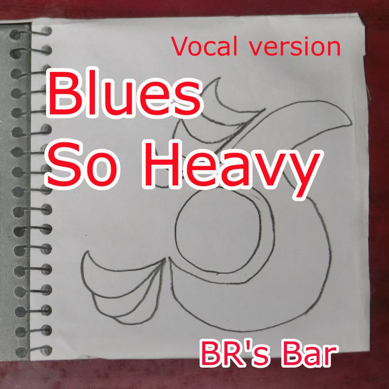 Blues So Heavy (Vocal version)