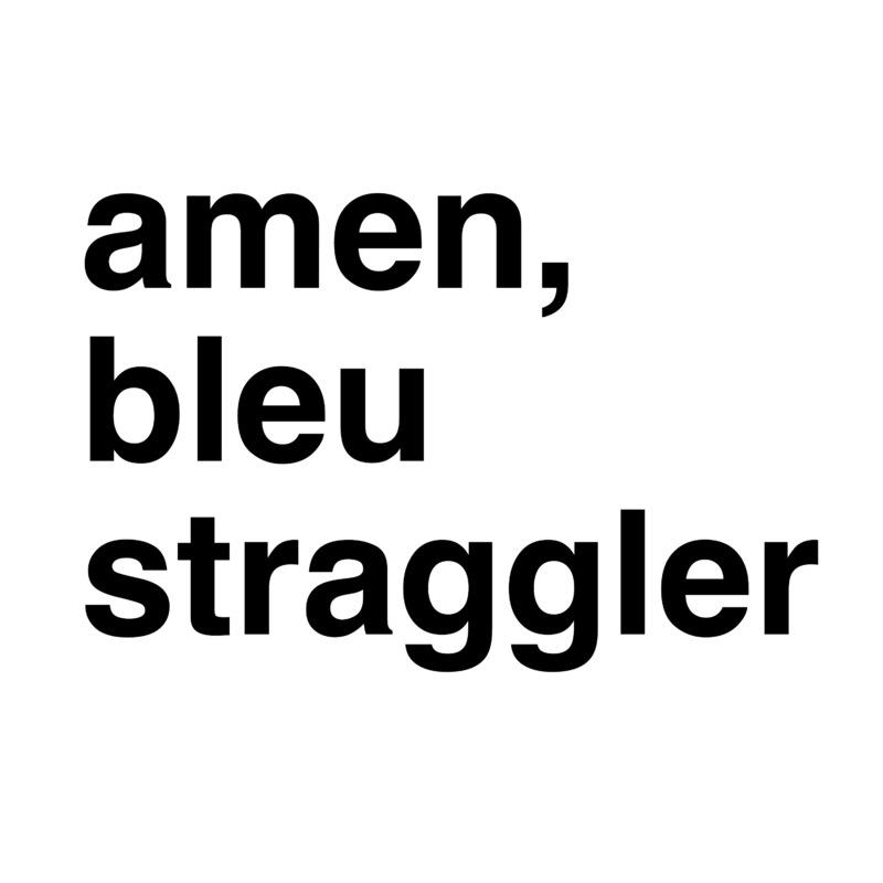 amen, bleu straggler