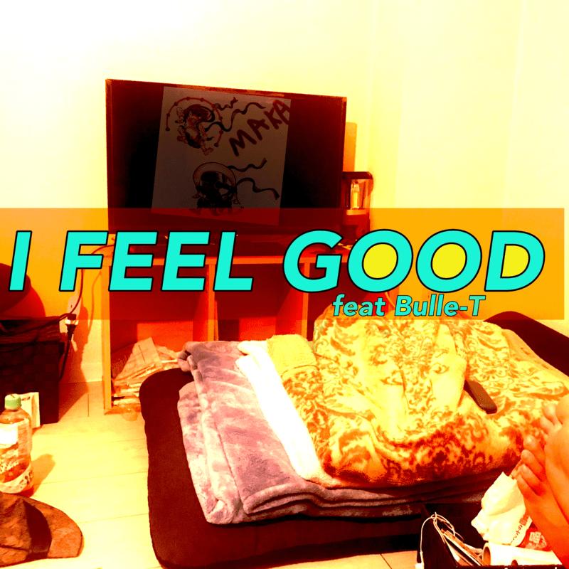 I FEEL GOOD (feat. Bulle-T)