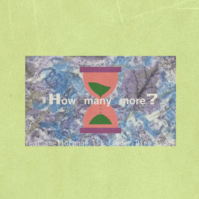 How many more? (feat. smellorange, lil tigger & Dirt Eydge)