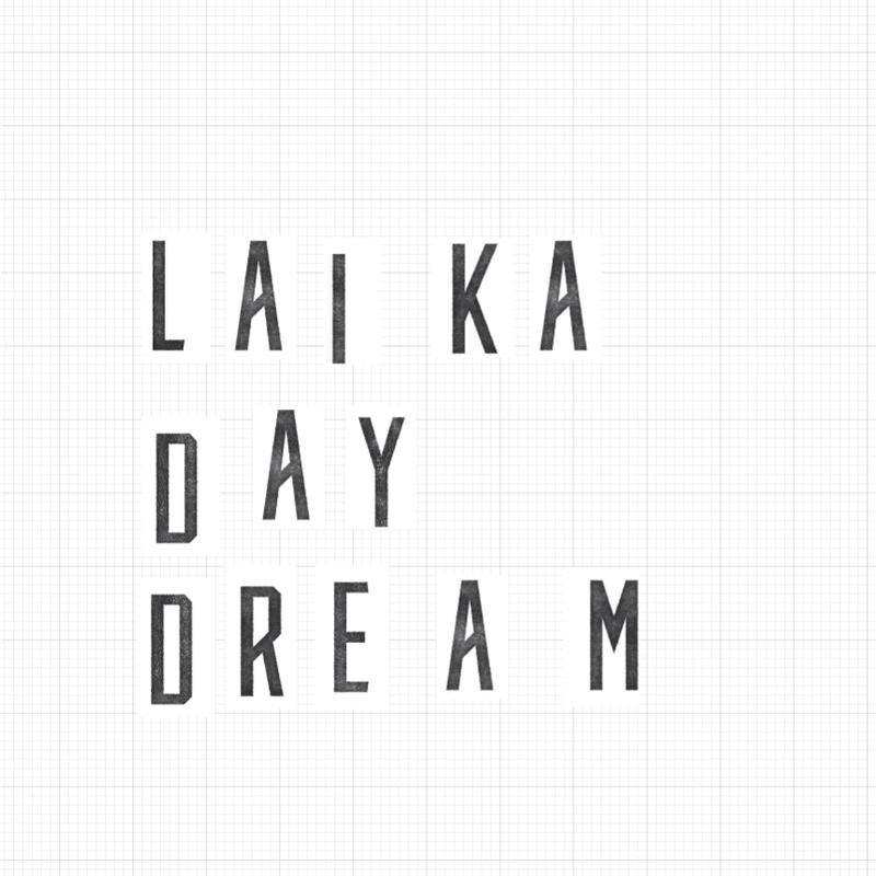 LAIKA DAY DREAM