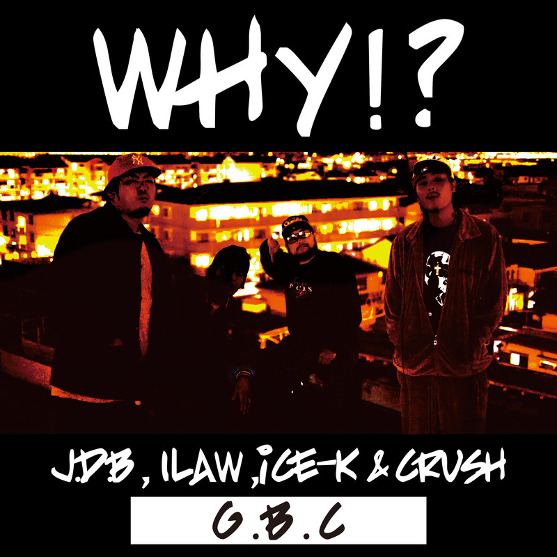 WHY!? (feat. J.D.B, 1LAW, ICE-K & CRUSH)