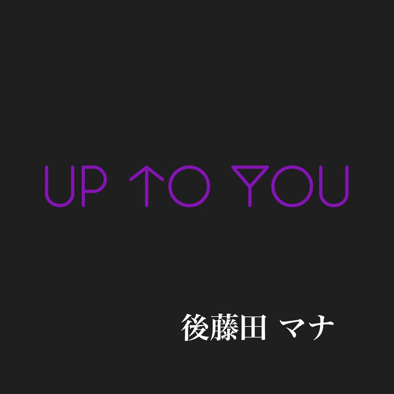 UP TO YOU