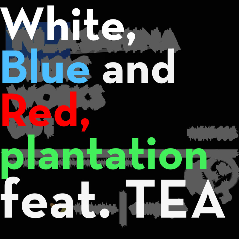 White, Blue and Red, plantation (feat. TEA)