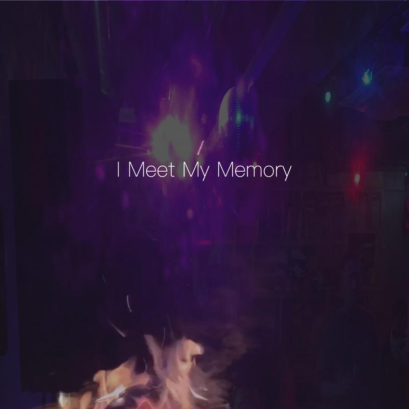 I Meet My Memory