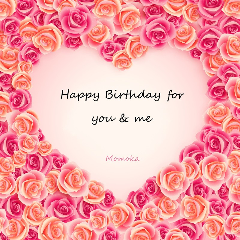Happy Birthday for you & me