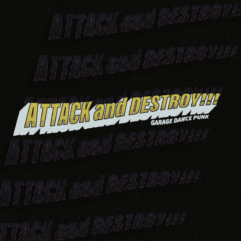 ATTACK and DESTROY!!!