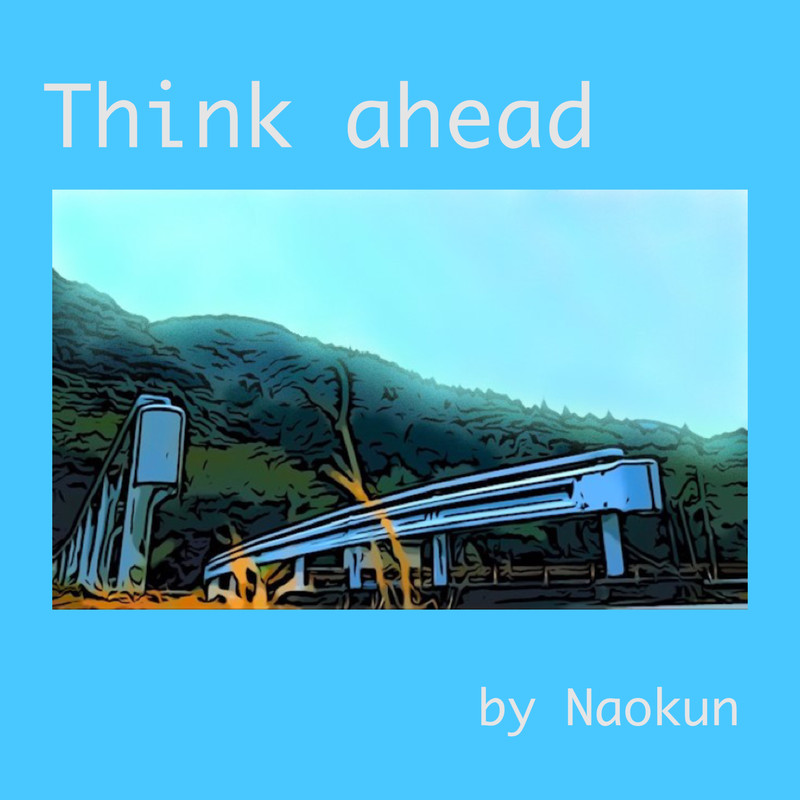 Think ahead by Naokun