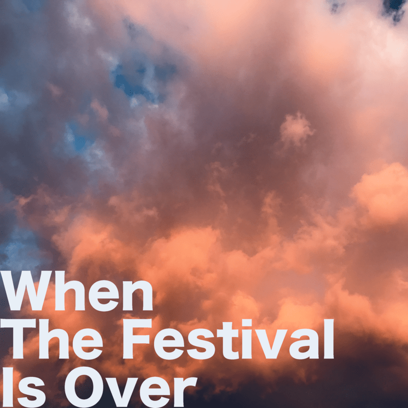 When The Festival Is Over