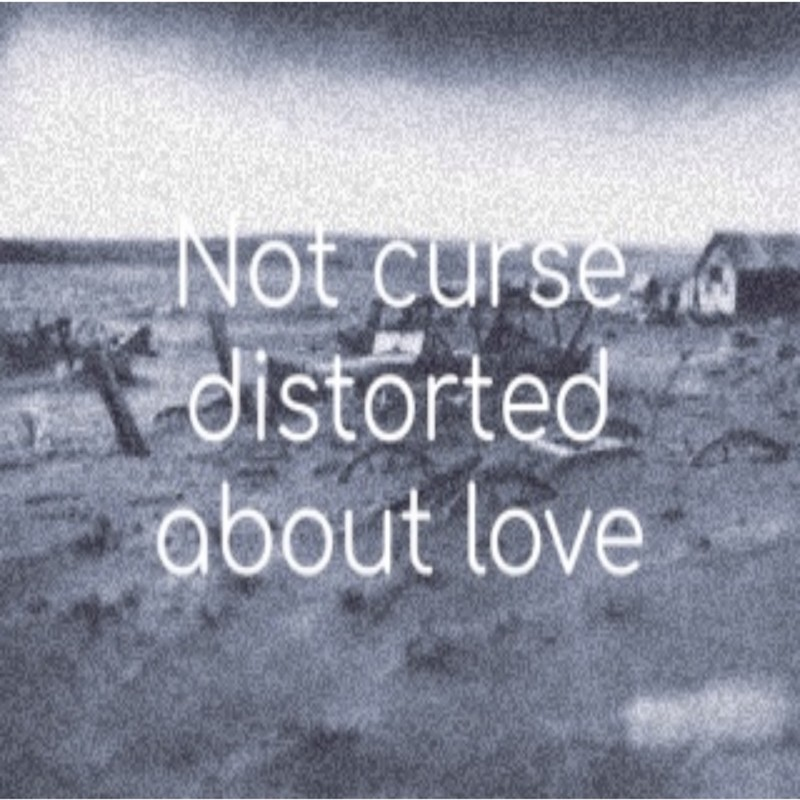 Not curse distorted about love