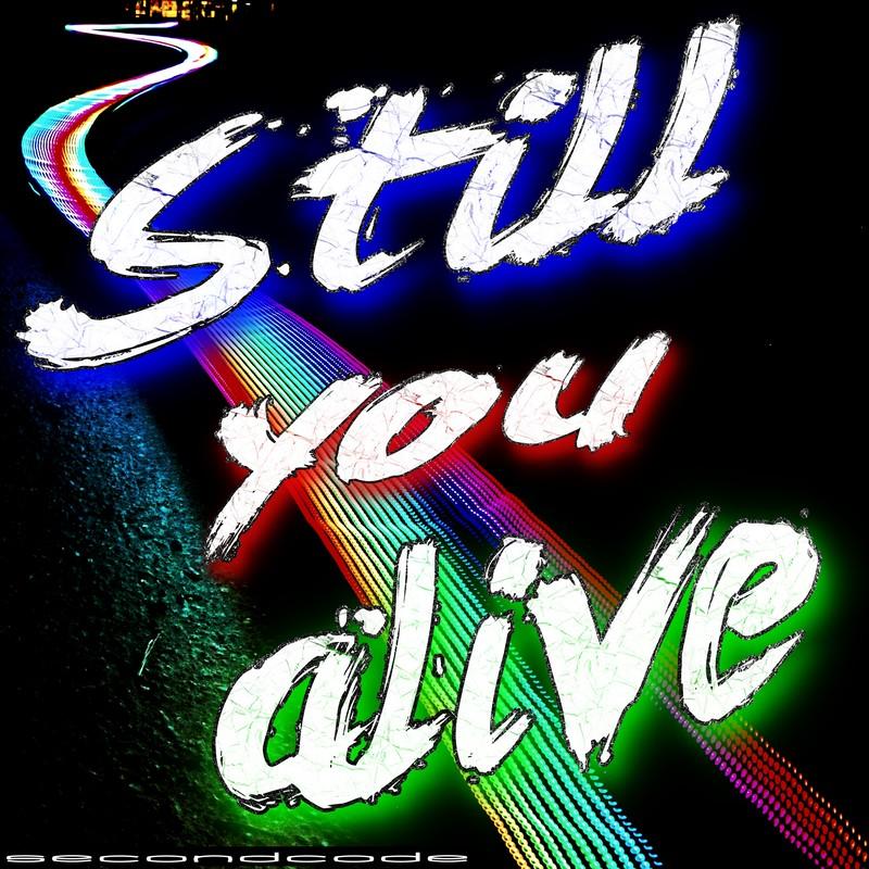 Still you alive
