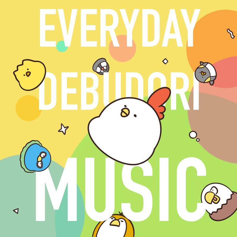 EVERYDAY DEBUDORI MUSIC