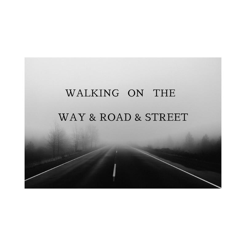 WALKING ON THE WAY&ROAD&STREET