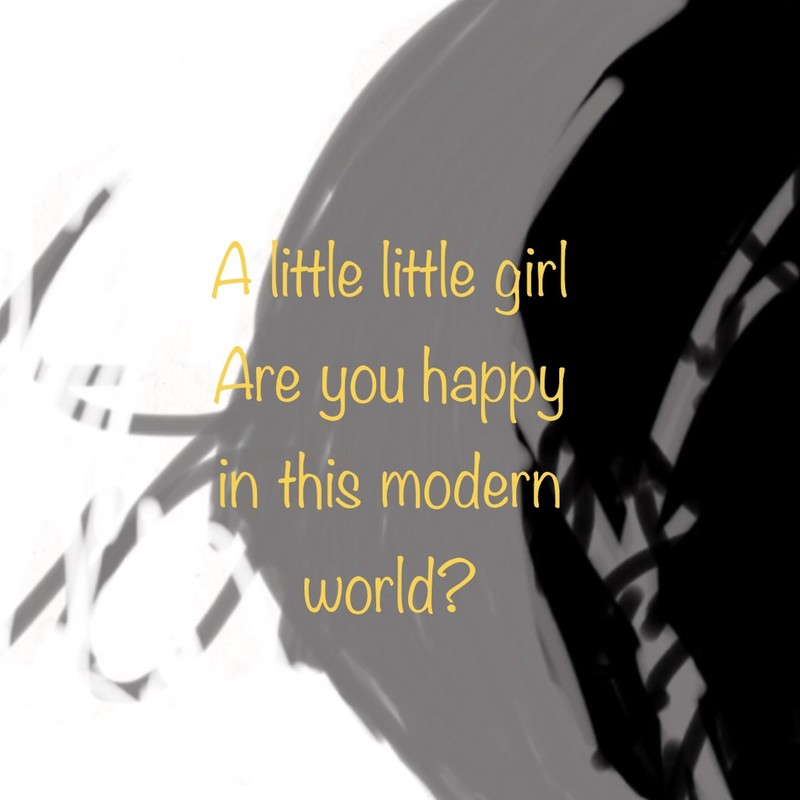 A little litte girl Are you happy in this modern world?