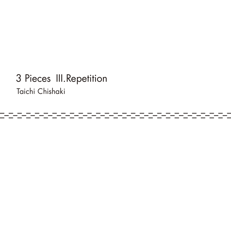 3 Pieces Ⅲ. Repetition