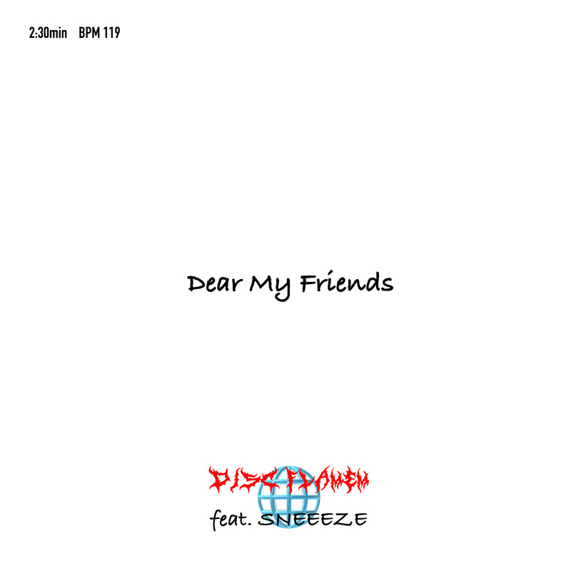 Dear My Friends (feat. SNEEEZE)