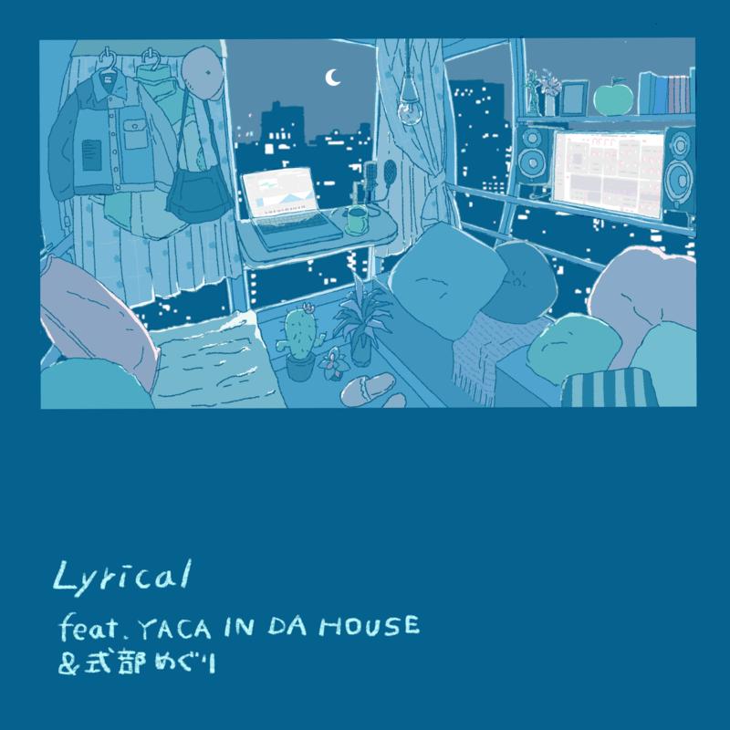 Lyrical (feat. YACA IN DA HOUSE & 式部めぐり)