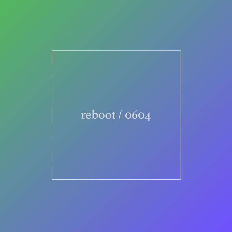 reboot / 0604