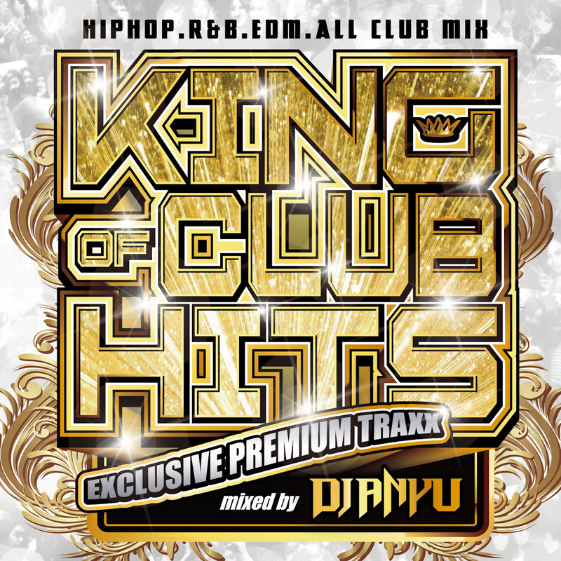 KING OF CLUB HITS -EXCLUSIVE PREMIUM MIXX- mixed by DJ ANYU