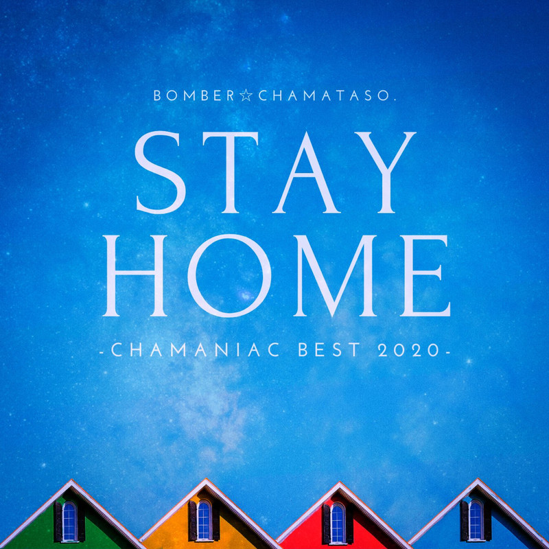 STAY HOME -CHAMANIAC BEST 2020-
