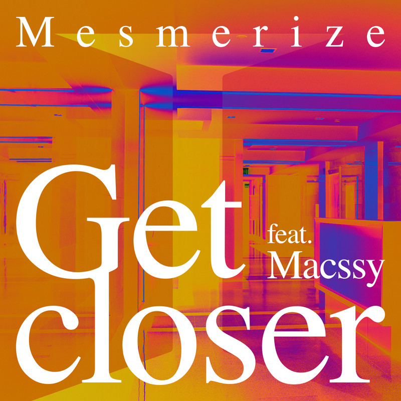 Get closer (feat. Macssy)