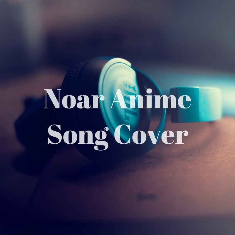 Noar Anime Song Cover