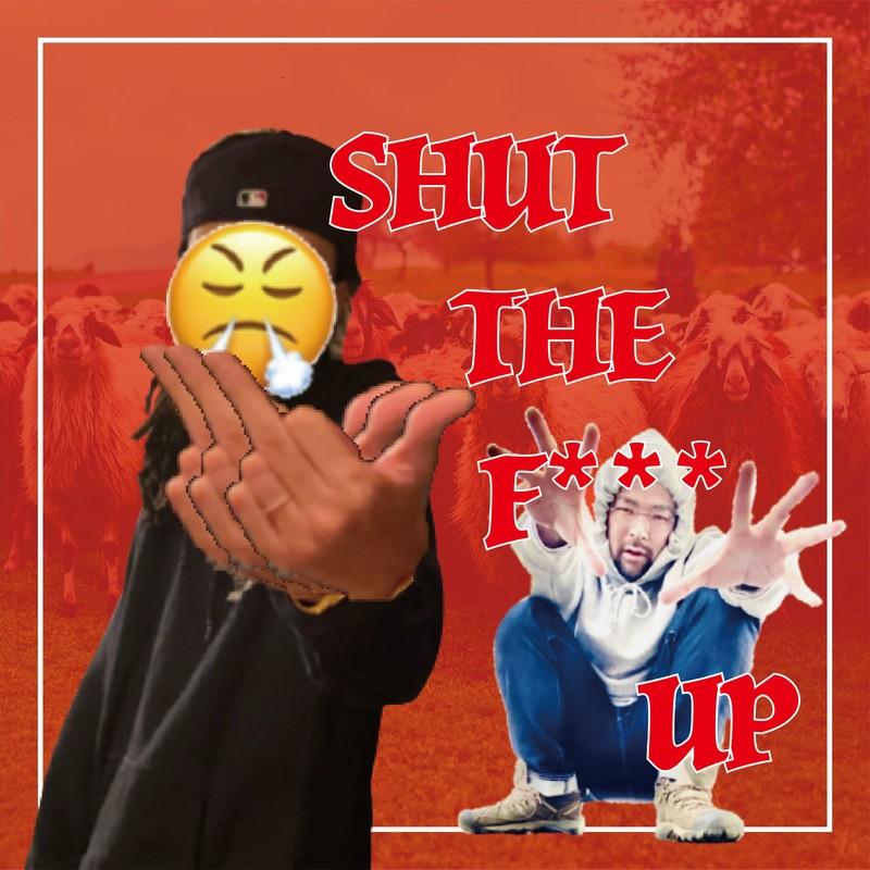 SHUT THE F UP