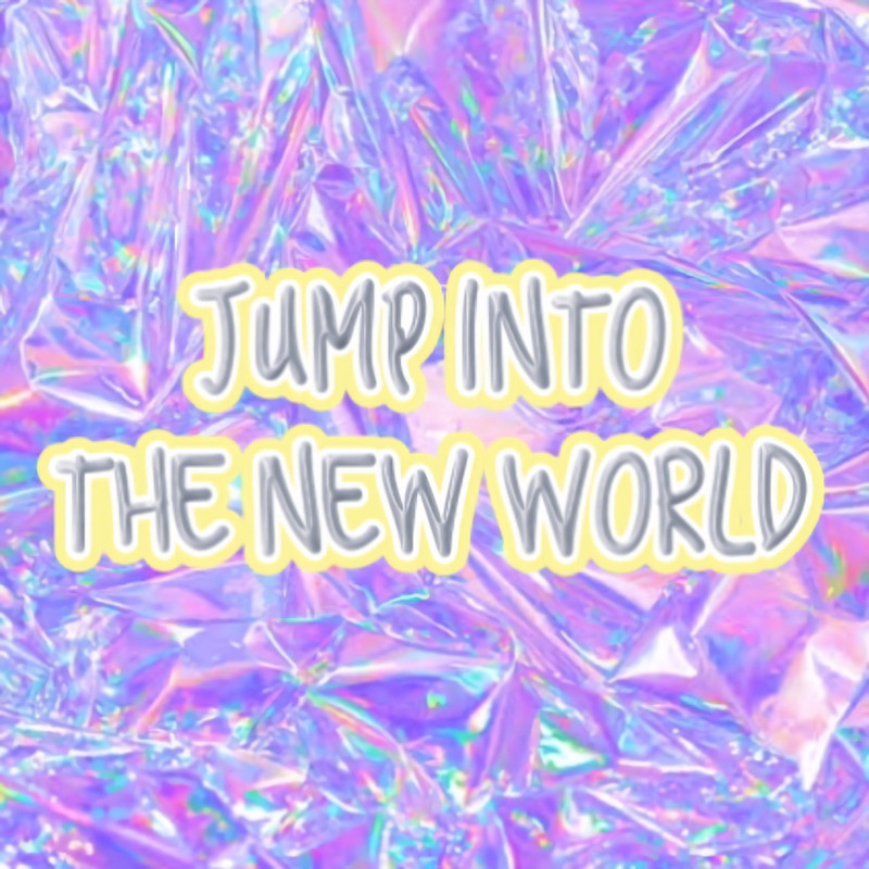 JUMP INTO THE NEW WORLD