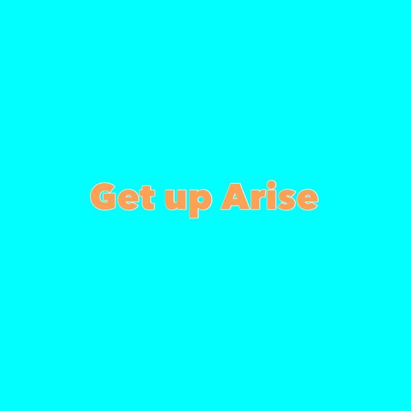 Get up Arise
