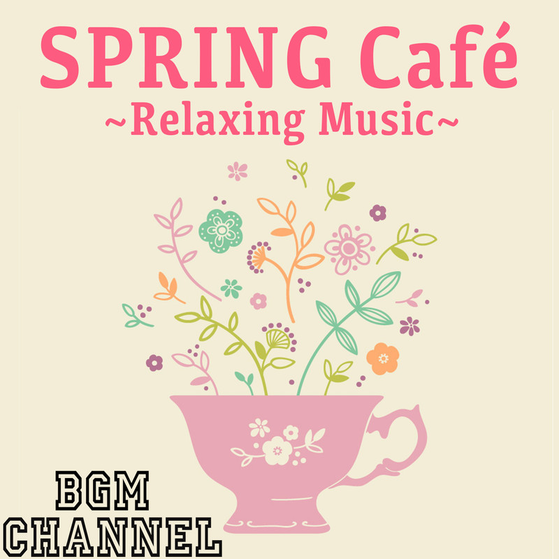 SPRING Café ~Relaxing Music~