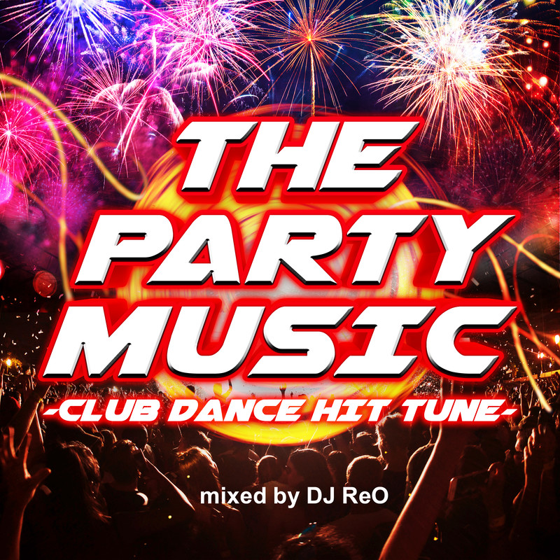 THE PARTY MUSIC -CLUB DANCE HIT TUNE- mixed by DJ ReO