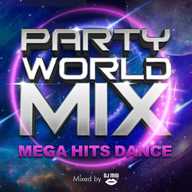 PARTY WORLD MIX!! -MEGA HITS DANCE- mixed by DJ MIO