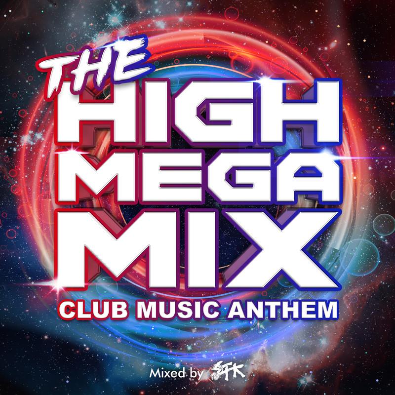 THE HIGH MEGA MIX -CLUB MUSIC ANTHEM- mixed by DJ STK