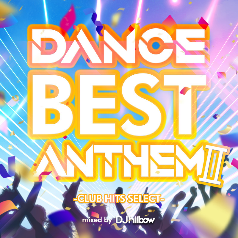 DANCE BEST ANTHEM Ⅱ -CLUB HITS SELECT- mixed by DJ hiibow