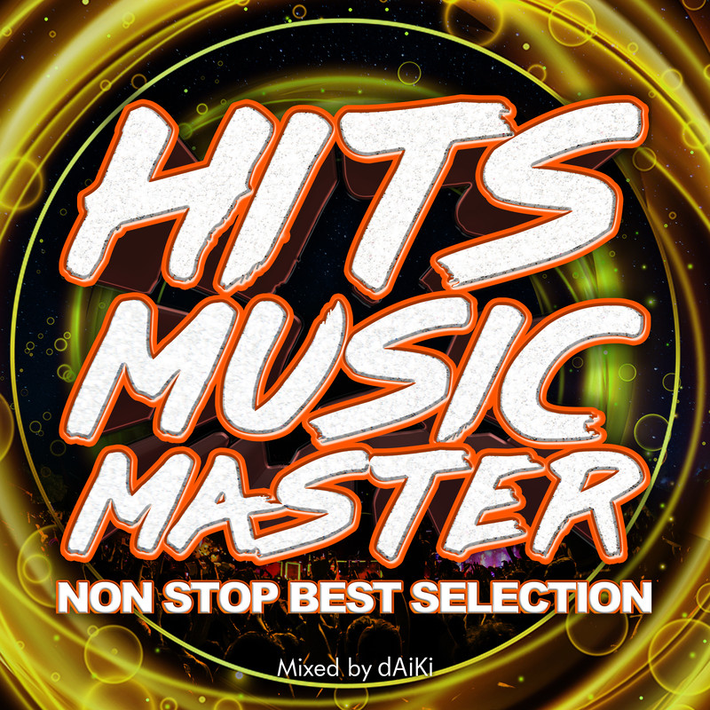 HITS MUSIC MASTER -Non Stop Best Selection- mixed by dAiKi