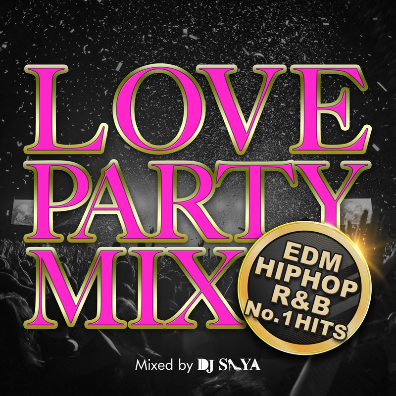 LOVE PARTY MIX -EDM & HIPHOP & R&B No.1 HITS- mixed by DJ SAYA