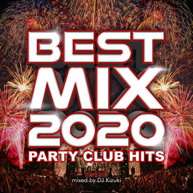 BEST MIX 2020 -PARTY CLUB HITS- mixed by DJ Kizuki