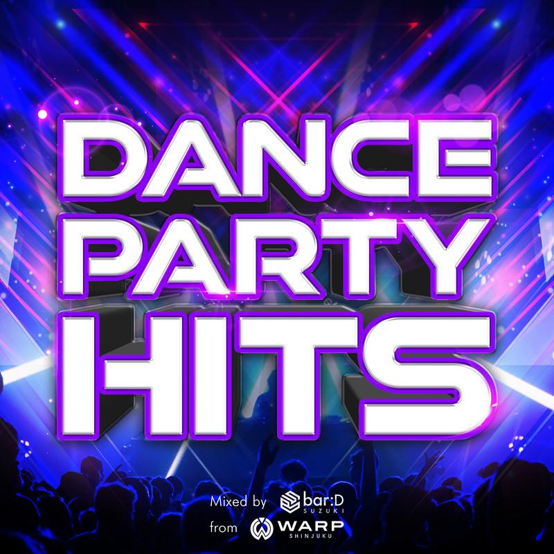 DANCE PARTY HITS mixed by bar:D suzuki from WARP SHINJUKU