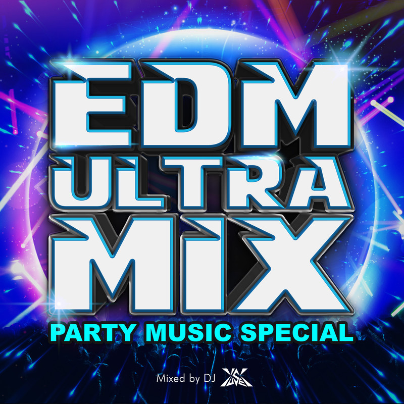 EDM ULTRA MIX -PARTY MUSIC SPECIAL- mixed by DJ YUSEI