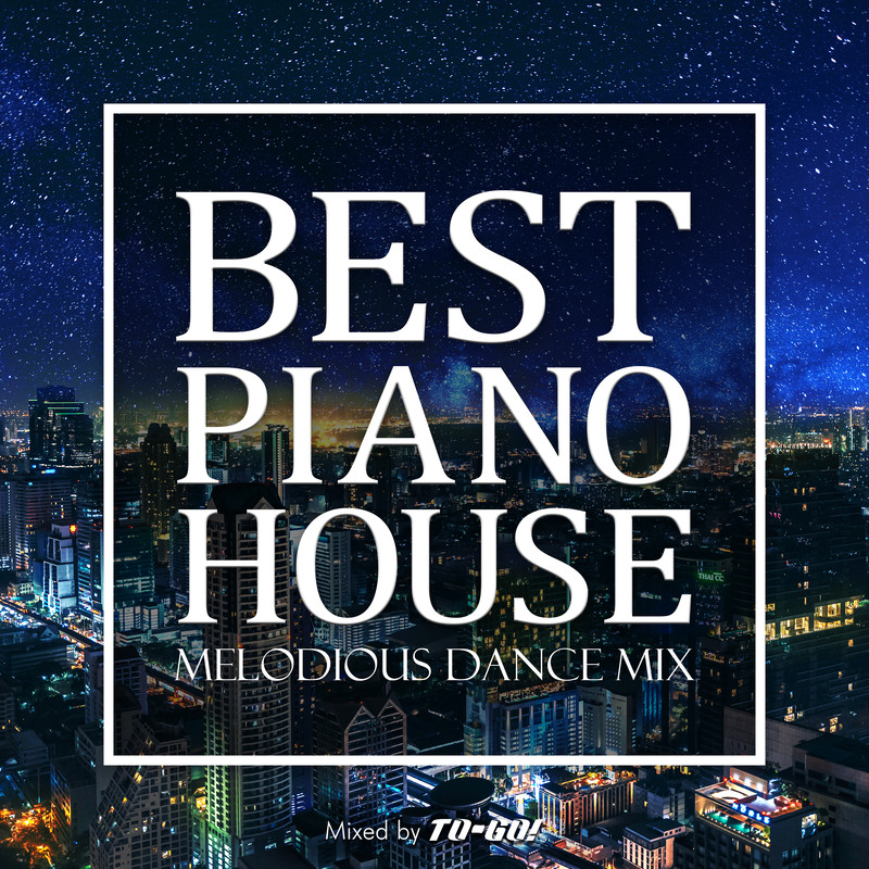 BEST PIANO HOUSE -MELODIOUS DANCE MIX- mixed by TO-GO! (DJ MIX)