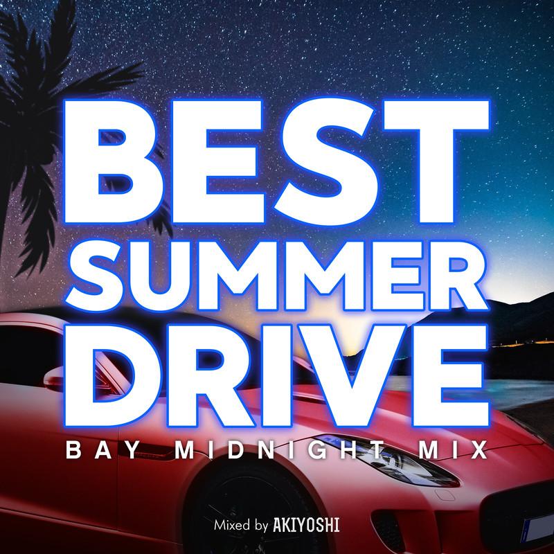 BEST SUMMER DRIVE -BAY MIDNIGHT MIX- mixed by DJ AKIYOSHI (DJ MIX)
