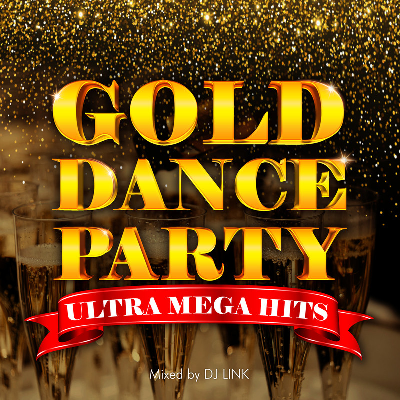 GOLD DANCE PARTY -ULTRA MEGA HITS- mixed by DJ LINK (DJ MIX)