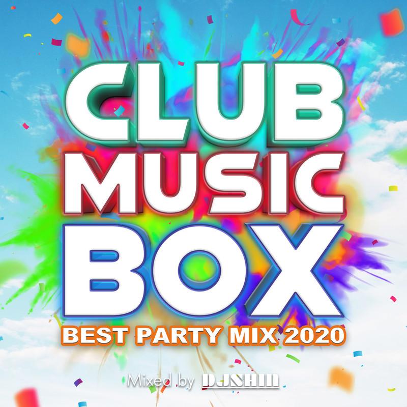 CLUB MUSIC BOX -BEST PARTY MIX 2020- mixed by DJ SHIN (DJ MIX)