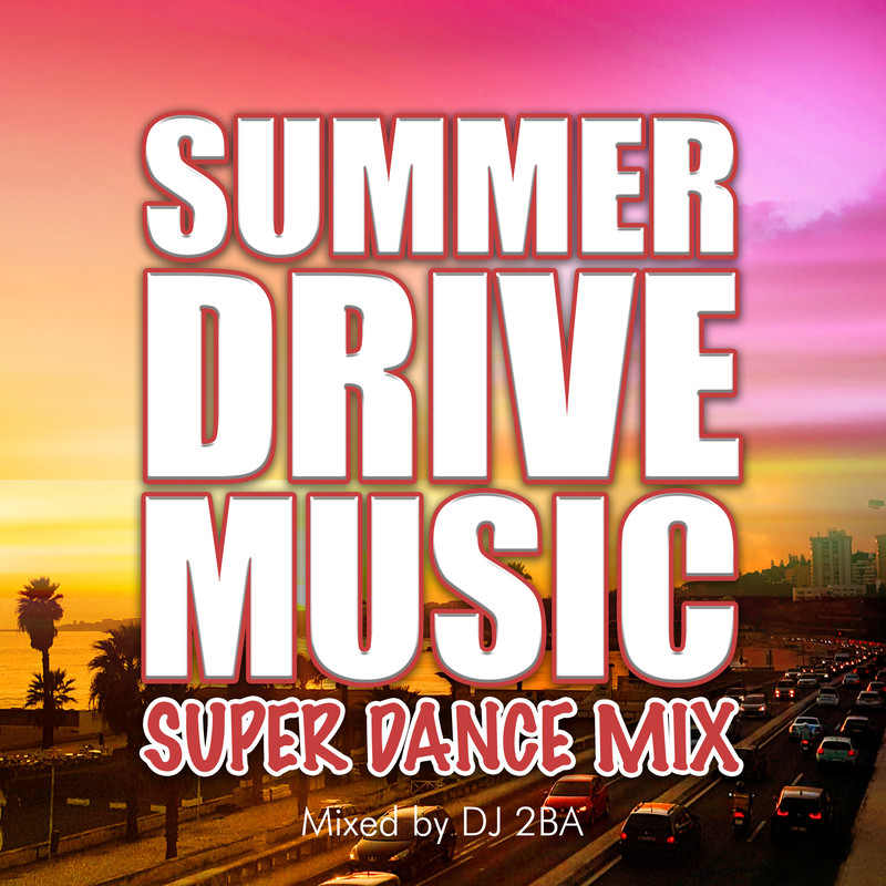 SUMMER DRIVE MUSIC -SUPER DANCE MIX- mixed by DJ 2BA (DJ MIX)