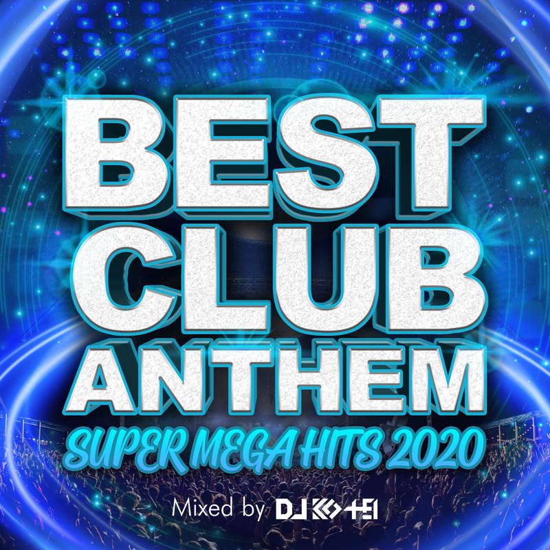 BEST CLUB ANTHEM -SUPER MEGA HITS 2020- mixed by DJ KO-HEI (DJ MIX)