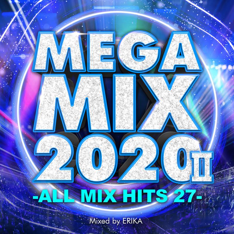 MEGA MIX 2020 II -ALL MIX HITS 27- mixed by ERIKA (DJ MIX)