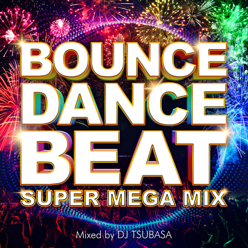 BOUNCE DANCE BEAT -SUPER MEGA MIX- mixed by DJ TSUBASA (DJ MIX)