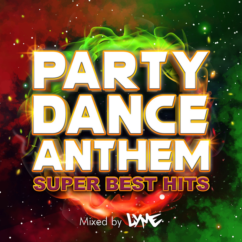 PARTY DANCE ANTHEM -SUPER BEST HITS- mixed by DJ LYME (DJ MIX)