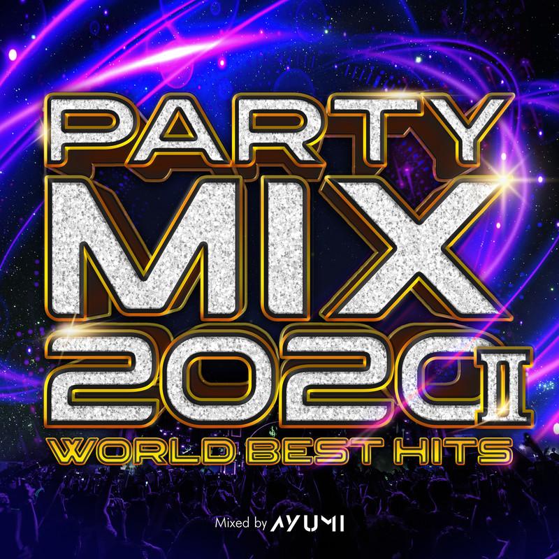 PARTY MIX 2020 Ⅱ -WORLD BEST HITS- mixed by DJ AYUMI (DJ MIX)
