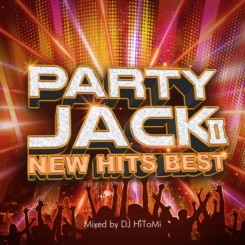PARTY JACK Ⅱ -NEW HITS BEST- mixed by DJ HiToMi (DJ MIX)
